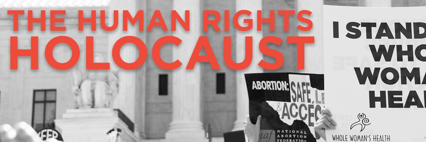 Abortion Isn't a Political Issue – It's a Human Rights Holocaust